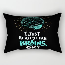 I just really like brains, ok? - Funny Doctor Gifts Rectangular Pillow