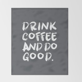 Drink Coffee Do Good Throw Blanket