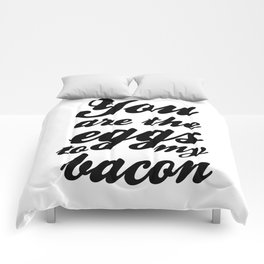 You are the eggs to my bacon Comforters