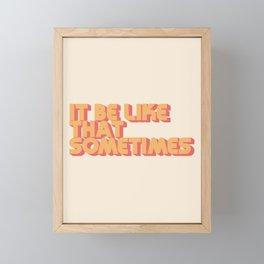"""It be like that sometimes"" Framed Mini Art Print"