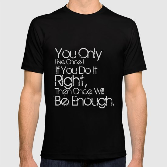 You Only Live Once. T-shirt
