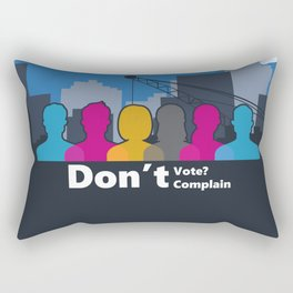 Dont't Vote, Don't Complain Rectangular Pillow