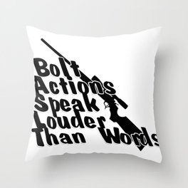 Bolt Actions Speak Louder Than Words Throw Pillow