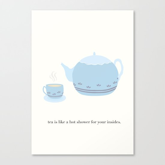 Tea is like a hot shower for your insides. Canvas Print