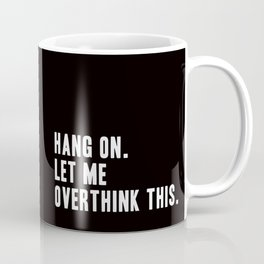 Hang On. Let Me Overthink This. Coffee Mug