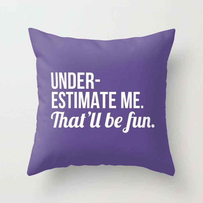 Underestimate Me That'll Be Fun (Ultra Violet) Throw Pillow
