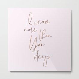 Minimal 'Dream more than you sleep' #inspireme Metal Print