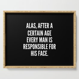 Alas after a certain age every man is responsible for his face Serving Tray