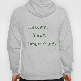 Lower your expectations Hoody