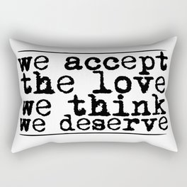 We accept the love we think we deserve. Rectangular Pillow