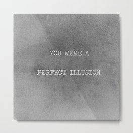 You Were A Perfect Illusion.  Metal Print
