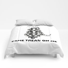 COME TREAD ON ME Comforters