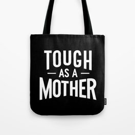 Tough a a Mother - Black and White Tote Bag