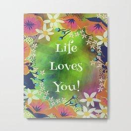 Life Loves You! Metal Print
