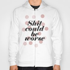 Shit could be worse Hoody