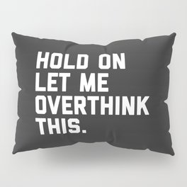 Overthink This Funny Quote Pillow Sham