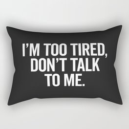 I'm Too Tired Funny Offensive Quote Rectangular Pillow
