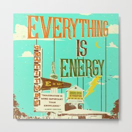 EVERYTHING IS ENERGY Metal Print