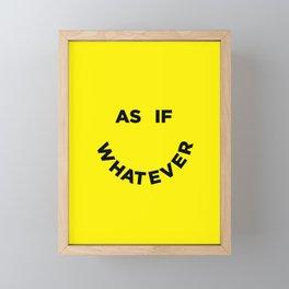 As If Whatever Framed Mini Art Print