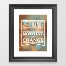 If you change nothing, nothing will change Framed Art Print
