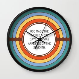 God made the world in six days and was arrested on the seventh Wall Clock
