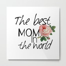 Happy mother's  day .The best mom in the world. Metal Print