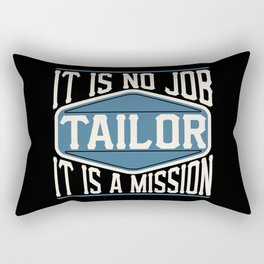Tailor  - It Is No Job, It Is A Mission Rectangular Pillow