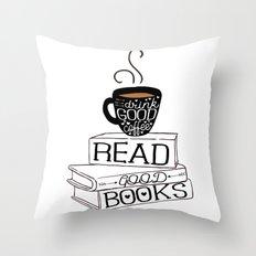 Drink Good Coffee, Read Good Books Throw Pillow