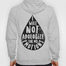 I Will Not Apolgize For My Emtions Hoody