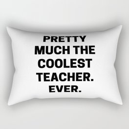 Pretty Much The Coolest Teacher. Ever. (black and white) Rectangular Pillow