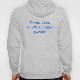 Proud child of embarrassed parents T-shirt Hoody