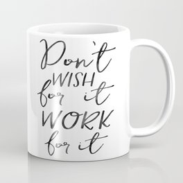 Don't Wish For It Work For It,Inspirational Art,Motivational Quote,Office Sign,Success Quote Coffee Mug
