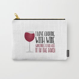 I Love Cooking With Wine Sometimes I Even Add It To The Food Carry-All Pouch