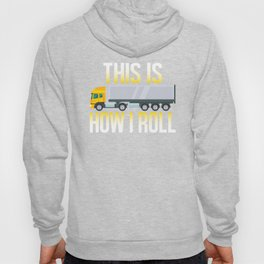 Truck Funny Driver This Is How I Roll 18-Wheeler Truck Hoody