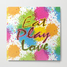 Eat Play Love Metal Print