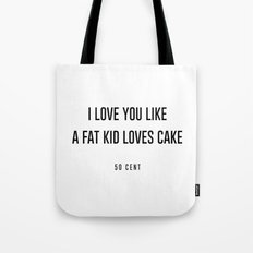 I love you like a fat kid loves cake Tote Bag