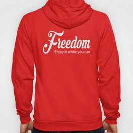 Freedom - Enjoy It While You Can Hoody