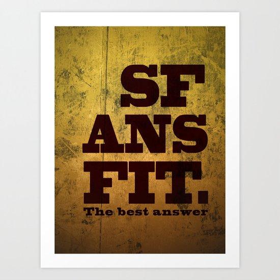 SFANSFIT... the best answer Art Print