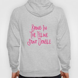 Bring in the Feline Funny Stunt Double Quote Hoody