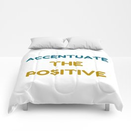 ACCENTUATE THE POSITIVE Comforters
