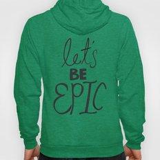 Let's Be Epic Hoody