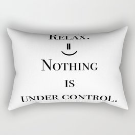 Relax. Nothing is under control. Rectangular Pillow