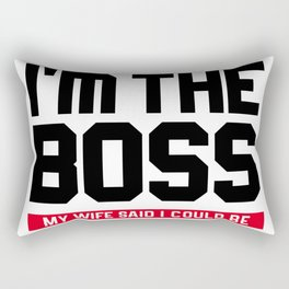 I'm The Boss! My Wife Said I Could Be Rectangular Pillow