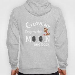 I Love My Dog To The Moon And Back Gift Hoody