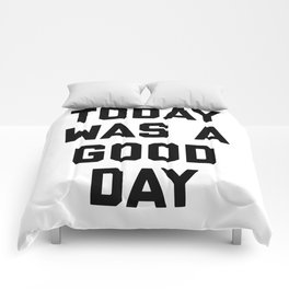 today was a good day Comforters