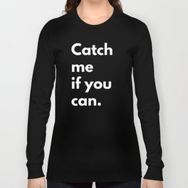Catch me if you can Long Sleeve T-shirt