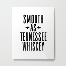 WHISKEY GIFT IDEA, Smooth As Tennessee Whiskey,Bar Decor,Bar Cart,Party gift,Drink Sign Metal Print