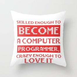 Programmer Humor Skilled Enough to Become a Computer Programmer Crazy Enough to Love It Computer Throw Pillow