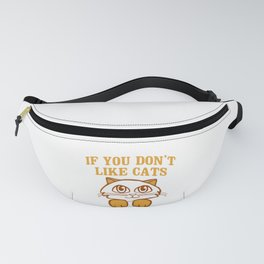 Cat Lover If You Don't Like Cats You Don't Like Me Fanny Pack
