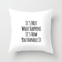 It's Not What Happens It's How You Handle It Throw Pillow